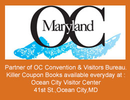 Partner of OC Convention and Visitors Bureau. Killer Coupon Books available everyday at Ocean City Visitor Center, 41st St. Ocean City, MD
